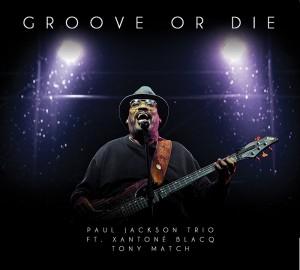Paul Jackson Trio-Groove or Die
