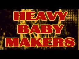 Heavy Baby Makers